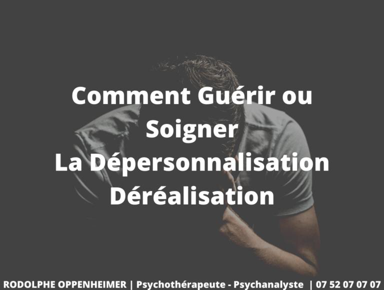 Comment Guérir ou Soigner la Dépersonnalisation / Déréalisation
