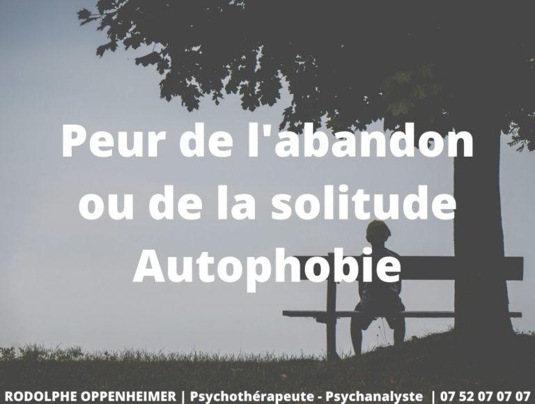 Peur de l'abandon ou de la solitude – Autophobie