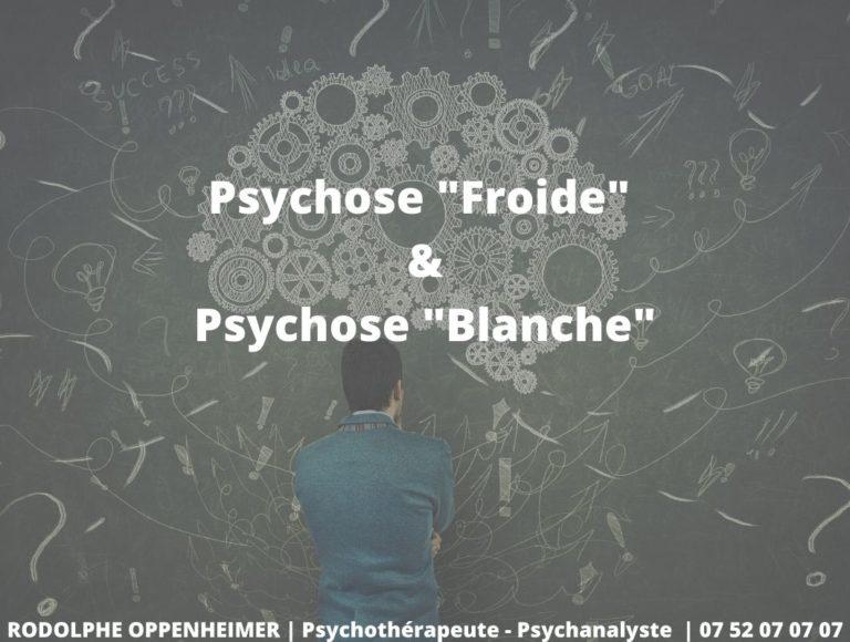 """Psychose """"Froide"""" et Psychose """"Blanche"""""""