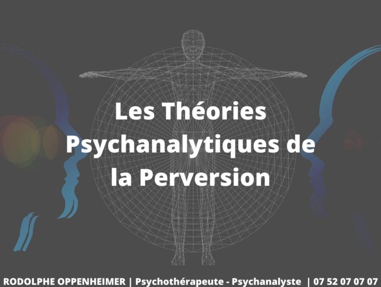 Les Théories Psychanalytiques de la Perversion