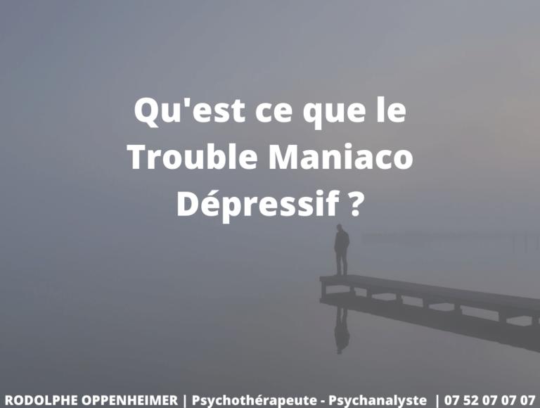Qu'est ce que le Trouble Maniaco Dépressif ?