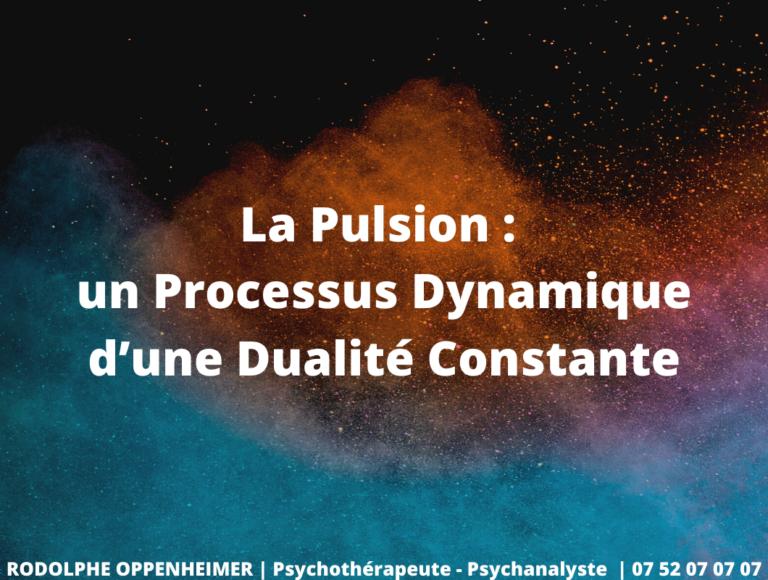 La Pulsion : un Processus Dynamique d'une Dualité Constante