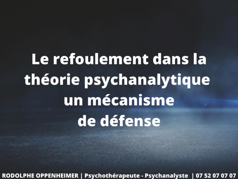Le refoulement dans la théorie psychanalytique, un mécanisme de défense