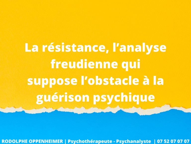 La Résistance, l'Analyse Freudienne qui Suppose l'Obstacle à la Guérison Psychique