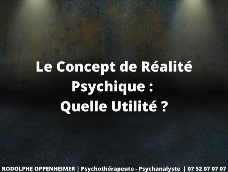 Le Concept de Réalité Psychique : Quelle Utilité ?