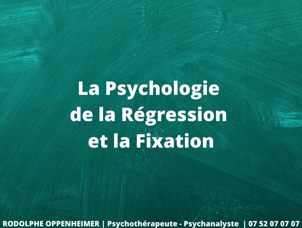 La Psychologie de la Régression et la Fixation
