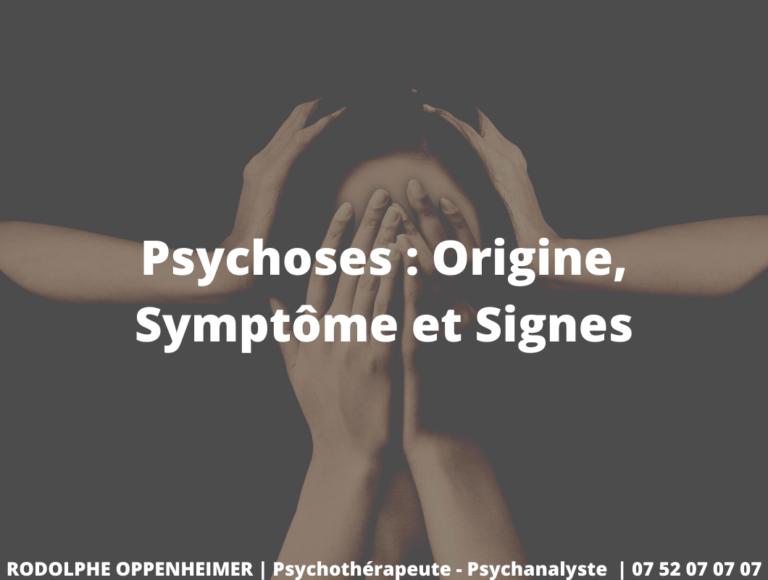 Psychoses : Origine, Symptôme et Signes