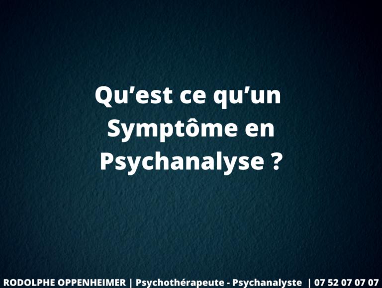 Qu'est ce qu'un Symptôme en Psychanalyse ?