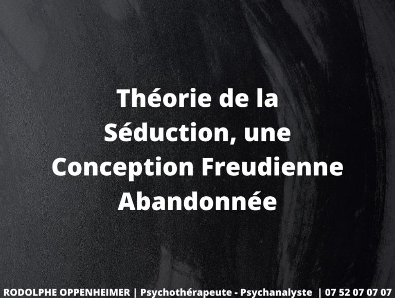Théorie de la Séduction, une Conception Freudienne Abandonnée