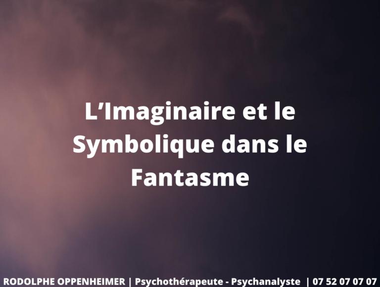 L'Imaginaire et le Symbolique dans le Fantasme