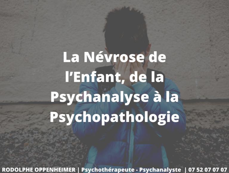 La Névrose de l'Enfant, de la Psychanalyse à la Psychopathologie