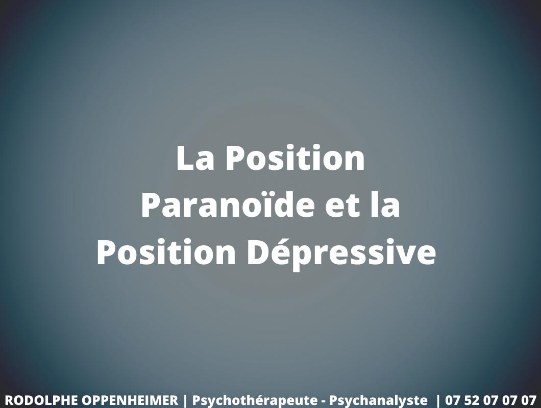 La Position Paranoïde et la Position Dépressive