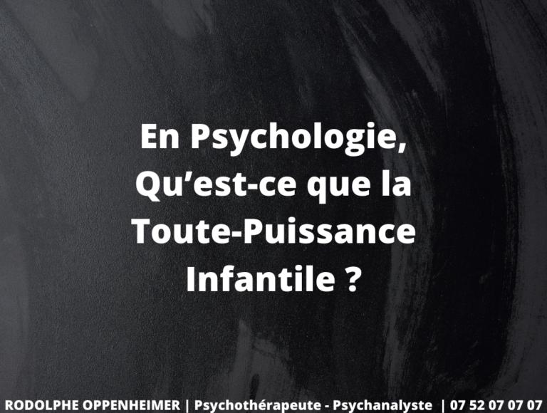 En Psychologie, Qu'est-ce que la Toute-Puissance Infantile ?