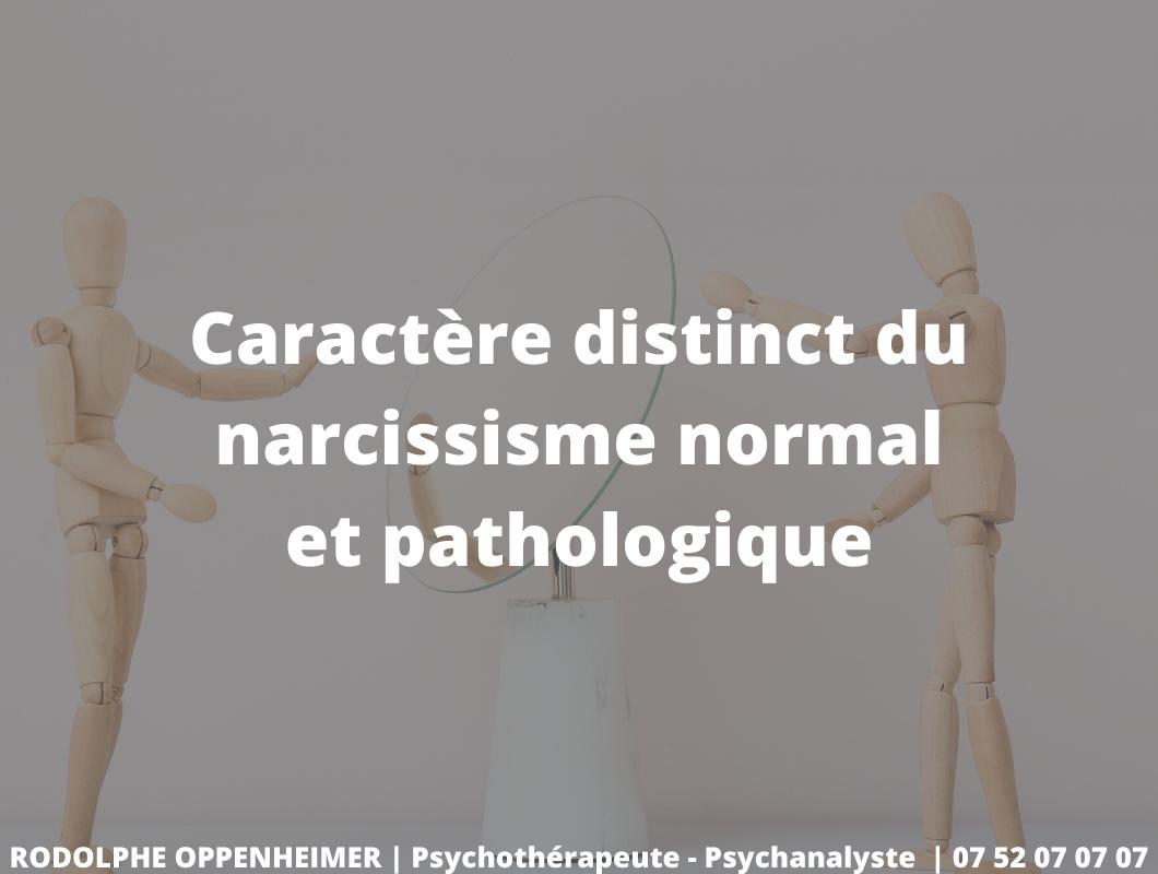 Caractère distinct du narcissisme normal et pathologique